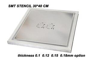 Image 1 - Gratis Verzending Dhl Smt Stencil 30*40Cm Maat Smt Stencil Laser Staal Stencil Met Frame Laser Voor Pcb smt Solderen