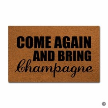 Rubber Doormat For Entrance Door Floor Mat Non-slip DoormatCome Again And Bring Champagne mat Decorative Non-woven Indoor