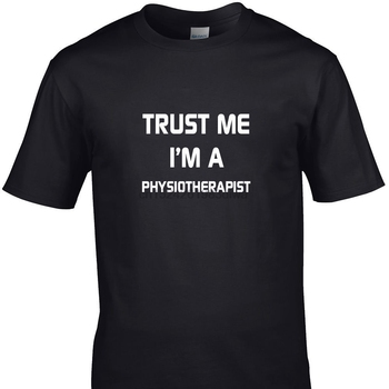TRUST ME IM A PHYSIOTHERAPIST MEDICAL HOSPITAL funny t shirts