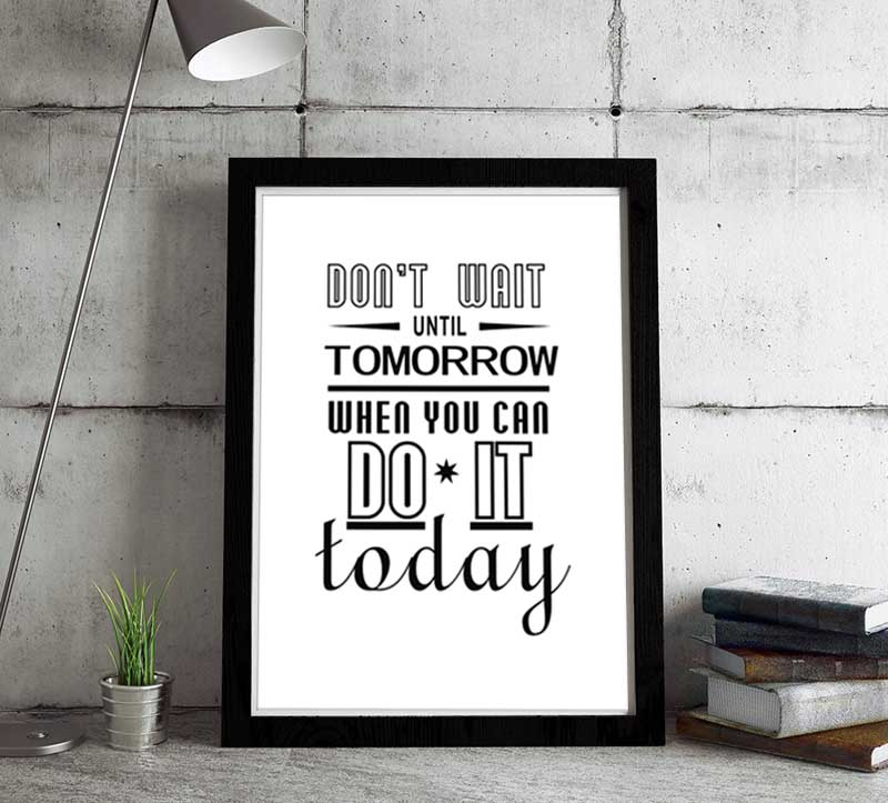 donu0027t wait inspirational quote Typographic picturemotivational office