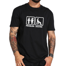 Problem Solved T Shirts Humor Spoof Inspired Design Short Sleeved 100%Cotton Breathable O-Neck Fashion Tee Tops Real US Size