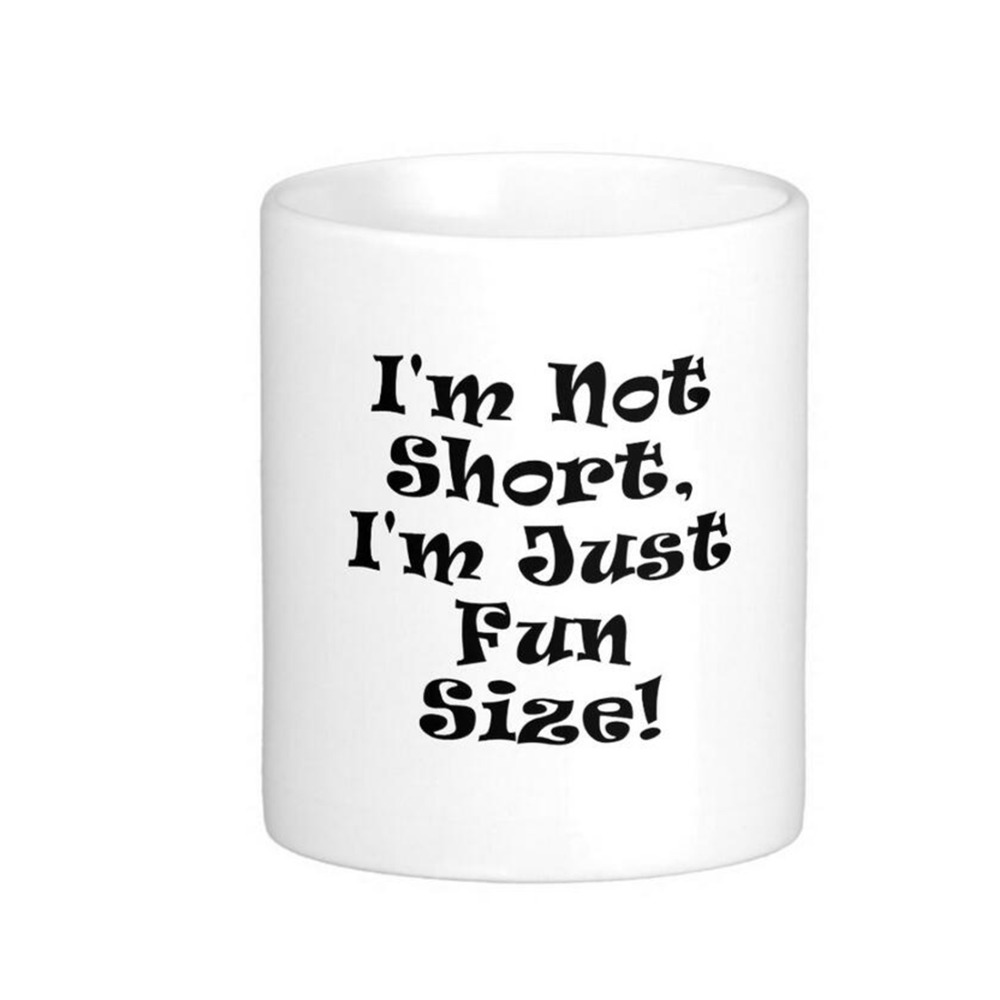 Us 11 09 Im Not Short Just Fun Size High Quality White Coffee Mugs Tea Mug Customize Gift By Lvsure Ceramic Travel In From