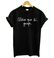 Claro Que Si Guapi Spanish Letter Print Women Tshirt Cotton Casual Funny T Shirt For Lady