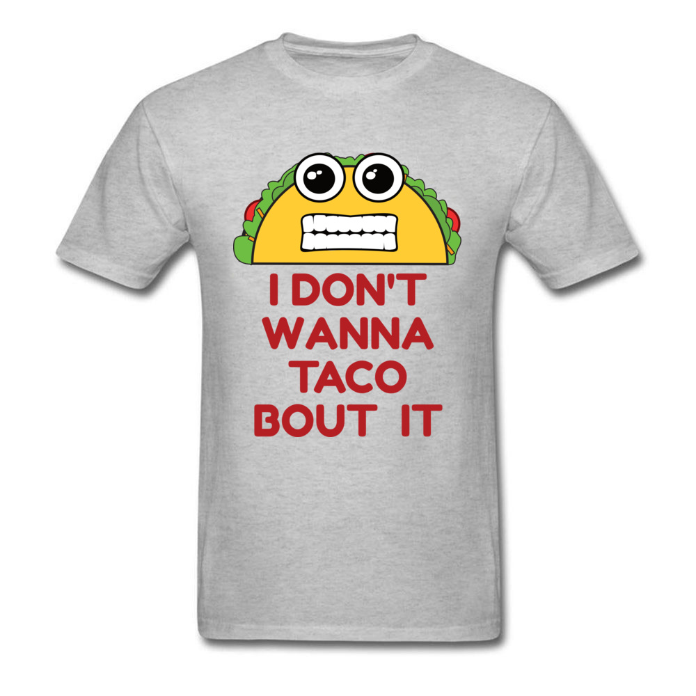 Design All Cotton Man Short Sleeve Tops T Shirt Family Lovers Day T Shirt Simple Style Sweatshirts Latest Crew Neck I Dont Wanna Taco Bout It grey