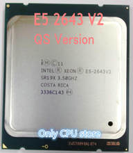Original Intel Xeon QS Version E5-2643V2 CPU 6-cores 3.50GHZ 25MB 22nm E5 2643V2 LGA2011 E5 2643 V2 processor E5-2643 V2(China)