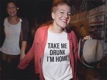 """Take me drunk i'm home"" women's shirt"