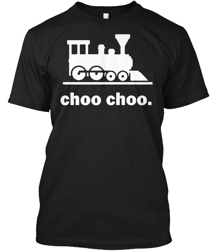 Choo Train Railway Road Conductor Locomotive - Choo. Popular Tagless Tee T-Shirt