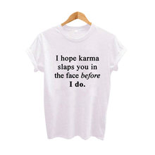 b04a8551ac I Hope Karma Slaps You In The Face Before I Do Summer Funny Fashion Women  Clothes Cotton T shirt Tumblr Hipster Women Tops