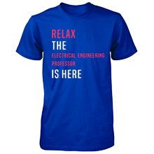 Relax The Electrical Engineering Professor Is Here – Tshirt man t shirt
