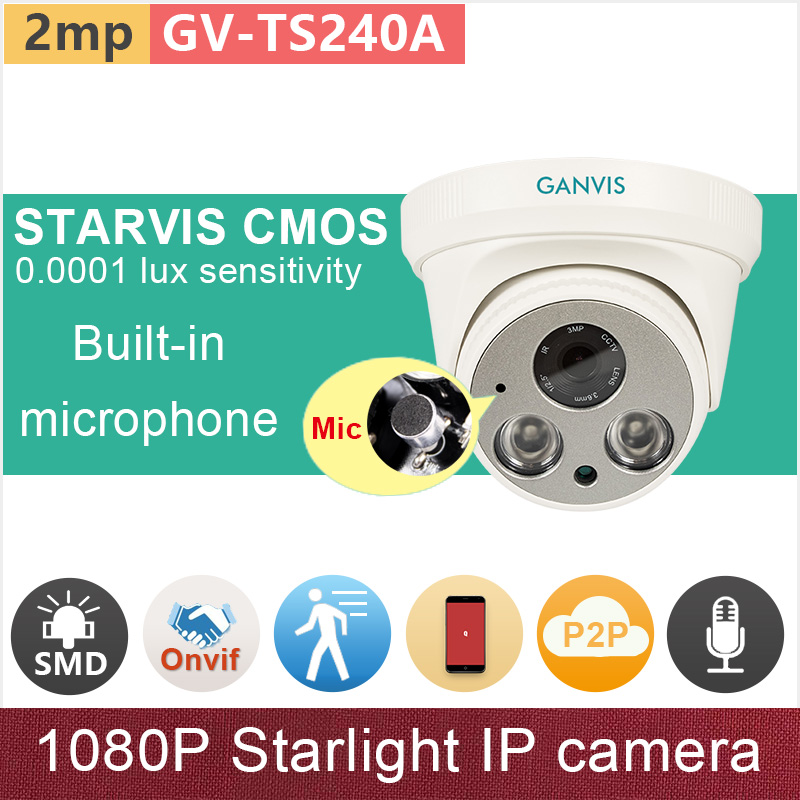 Built in microphone#SONY STARVIS CMOS# Full HD 1080P IP camera 2mp starlight IR dome security CCTV camera onvif GANVIS GV-TS240A подвесная люстра 1406 6 141 ni bohemia ivele crystal хрустальная люстра
