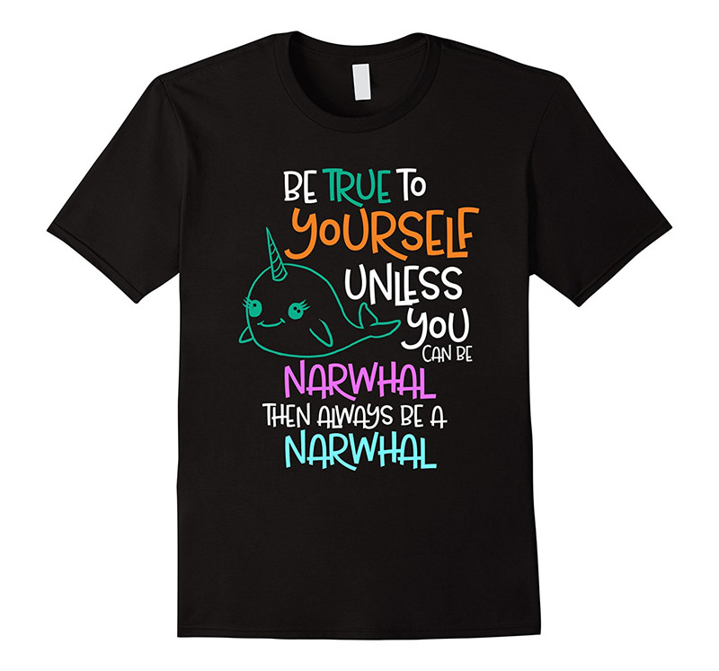 Tee Shirt Logo MenS Short Be True To Yourself Unless You Can Be A Narwhal Crew Neck Christmas Shirt