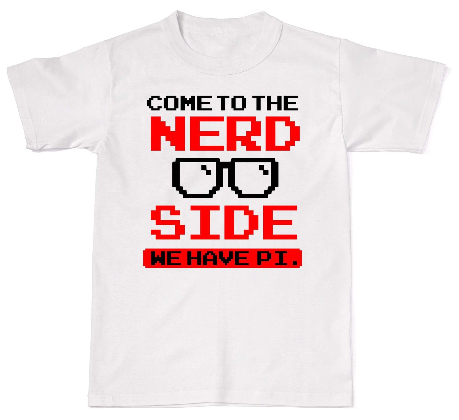 2018 Hot sale Free shipping Welcome To Nerd Side We Have Pi Maths Funny Mens Womens Cotton T-Shirt T shirt