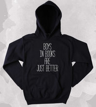 Bookworm Sweatshirt Boys In Books Are Just Better Slogan Reader Nerdy Clothing Tumblr Hoodie-Z144
