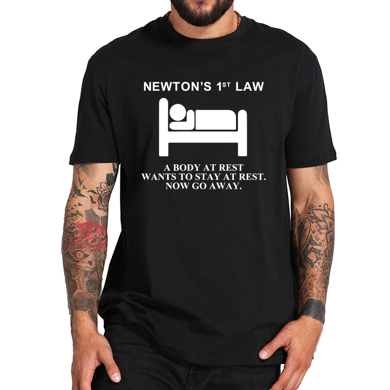 Newton's First Low   T     shirt   A Body At Rest Wants To Stay At Rest Now Go Away Physical Nerd 100% Cotton Tshirt EU Size