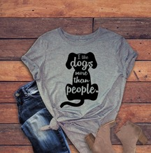 I like dog more than people t shirt dog graphic women fashion grunge aesthetic tumblr mother gift funny cute tees Hipster tops