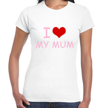 I Love My Mum Ladies T Shirt – Mothers Day Gift