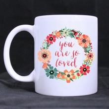 Funny Quotes Printed Coffee Mug - You are So Loved Cups (11 Oz capacity)