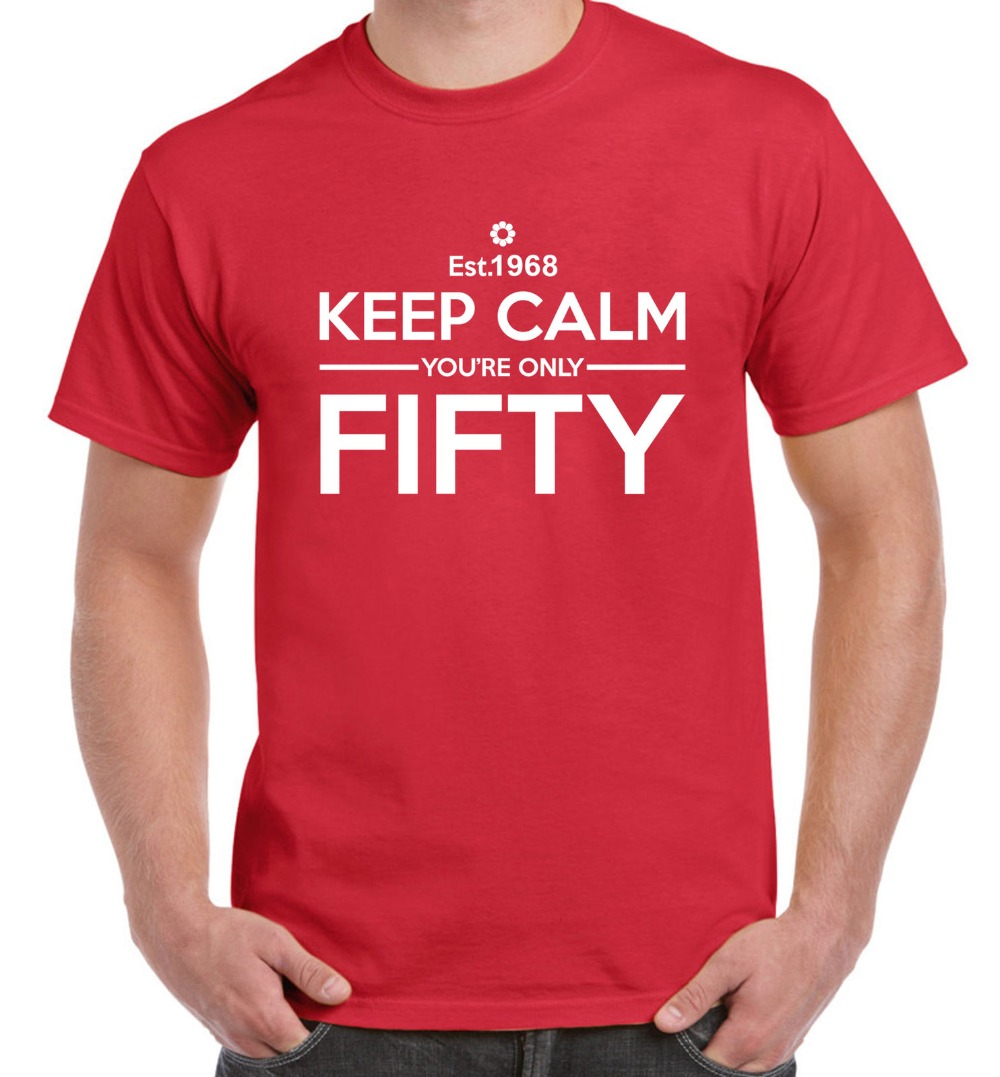 New Design Cotton Male Tee Shirt Designing Keep Calm Your Only Fifty