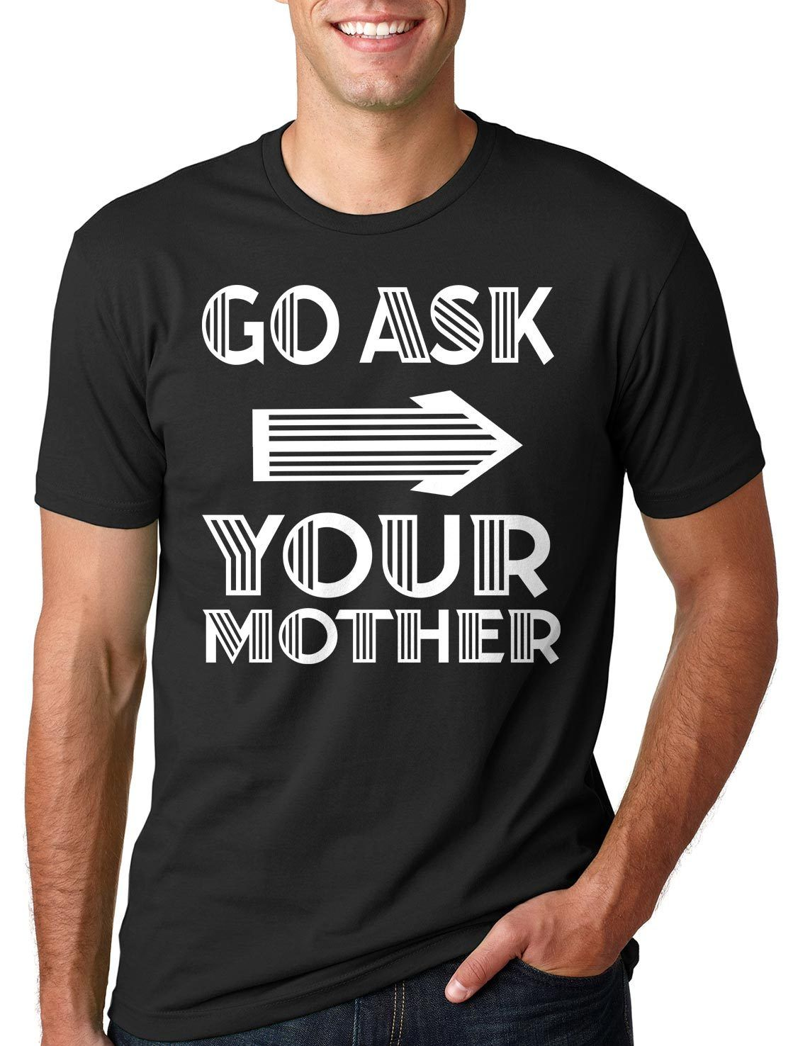 2018 Fashion Go Ask Your Mother T-shirt Fathers Day Gift T-shirt Men T Shirt Print Cotton Short Sleeve T-shirt