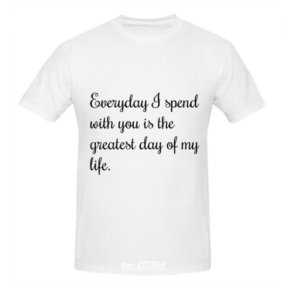 Black t shirts with quotes - Rttmall Black White Male Everyday Spends With You Is The Greatest Day Of My Life T Shirts Short Sleeve Love Quotes Men S Tshirts