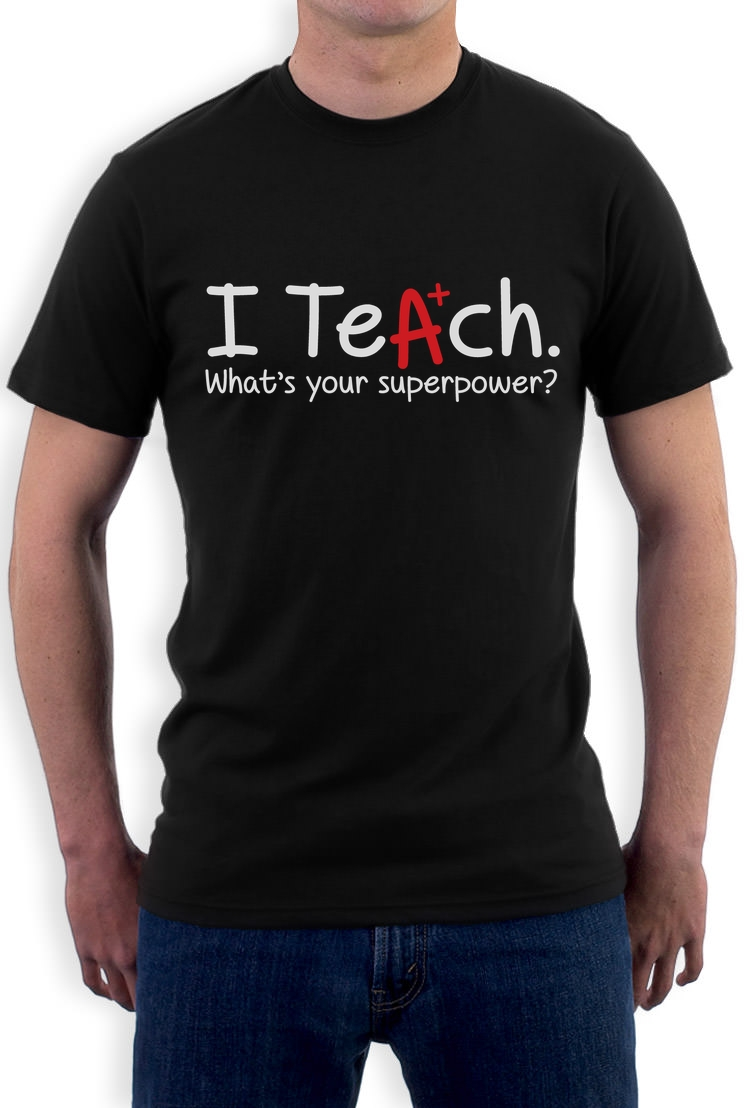 Summer casual cool Printed Tee I Teach Whats Your Superpower? Gift Idea For Teacher T Shirt Funny Brand Mens T Shirts
