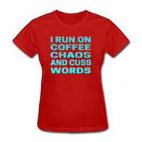 I Runs On Coffee Chaos And Cuss Words Cute Funny Gift T-Shirt Short Sleeve Women T Shirt High Quality O-Neck Top Tees