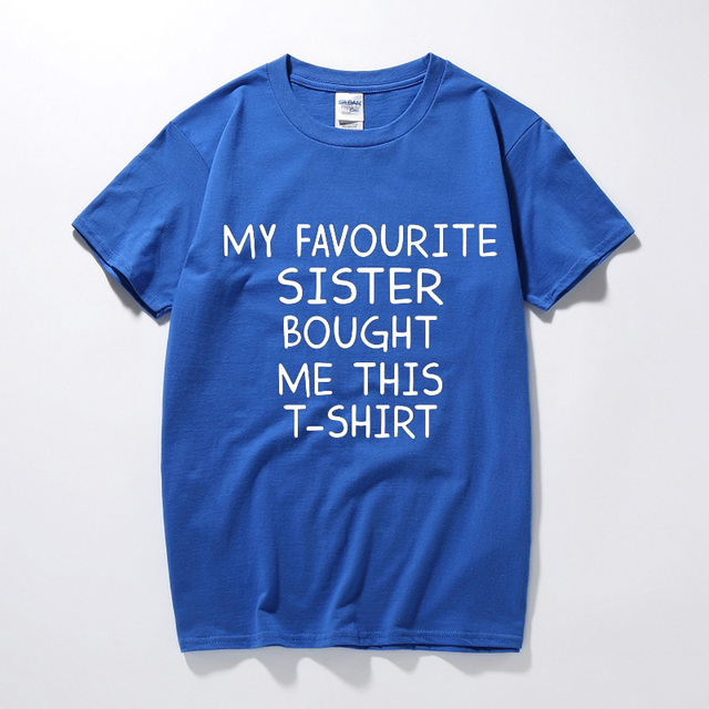 My Favourite Sister Bought Me This T Shirt Funny Birthday Present Gift For Brother Men Short Sleeve O Neck Cotton Tshirt