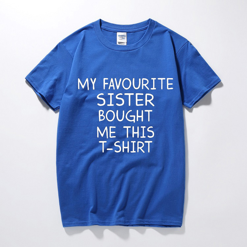 My Favourite Sister Bought Me This T-Shirt T Shirt Funny Birthday Present Gift For Brother Men Short Sleeve O Neck Cotton Tshirt