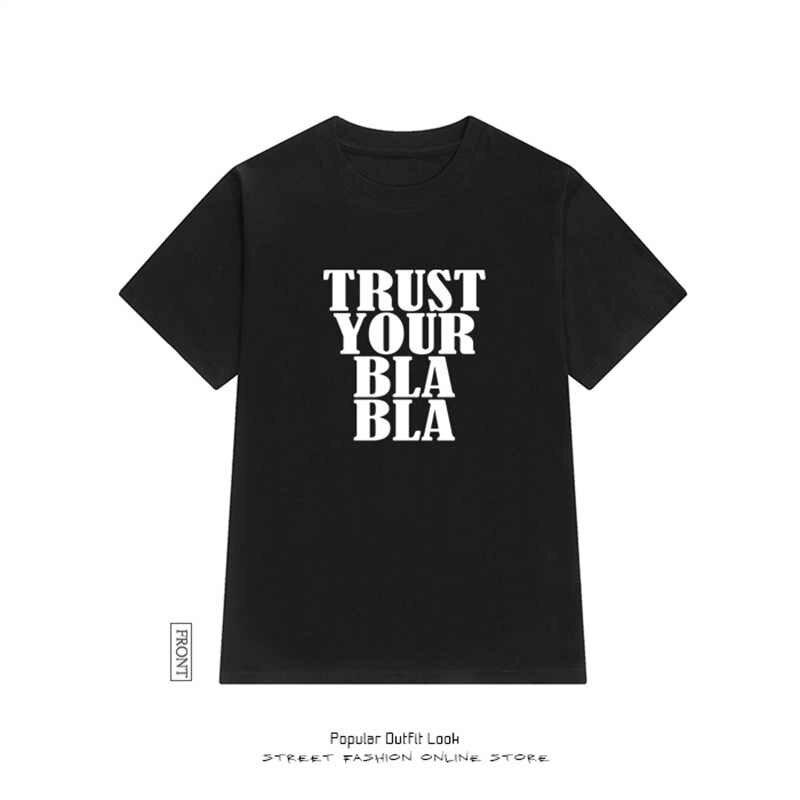 Nieuwe Mode Katoenen t-shirt Vrouwen VERTROUWEN UW BLA BLA Print harajuku T-Shirt Korte Mouw Zomer T-shirt tee shirt femme tops