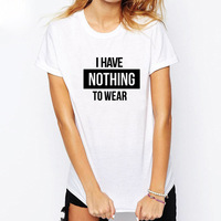 I HAVE NOTHING TO WEAR Letters Print Women Men Tshirt Cotton Casual Funny T Shirt For