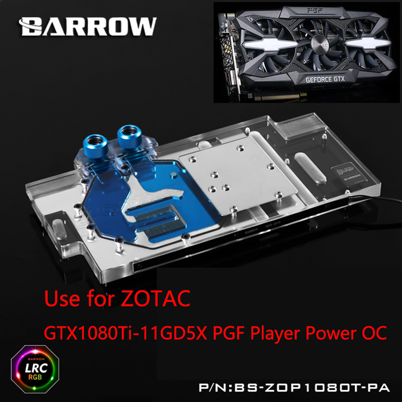BARROW Full Cover Graphics Card Block use for ZOTAC GTX1080Ti-11GD5X PGF Player Power OC 1070TI GPU Radiator RGB BS-ZOP1080T-PA цена