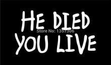 цена на Hot Sale He Died You Live Christian Vinyl Sticker Decal Car Truck Suv Bumper Auto Door Kayak Window 8 Colors