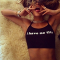 2017 Summer Sexy Women Camis Cropped Clothes New Bra Crop Top Cropped Feminino Funny Letter I Have No Tits Strapless Tops QA885