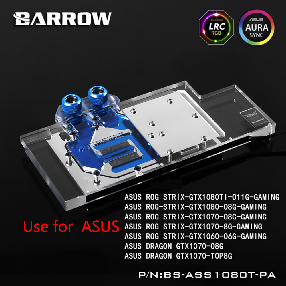 BARROW Full Cover Graphics Card Block use for ASUS ROG STRIX GTX 1080TI/1080/1070/1060 GAMING Radiator Block LRC RGB 2pcs gpu rx470 gtx1080ti vga cooler fans rog poseidon gtx1080ti graphics card fan for asus rog strix rx 470 video cards cooling