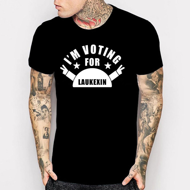 VOTING FOR LAUKEXIN OR YOUR NAME - TEXT Custom Printed Funny T-Shirt  Personalized High Quality Cotton Fitness Tee Shirt Homme 5d17ac6ad6ea