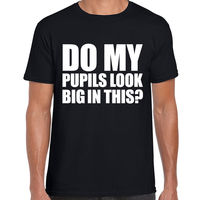 Do My Pupils Look Big In This Funny Printed Mens T Shirt Drug High Club Rave