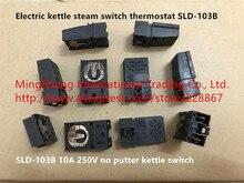 Original neue 100% elektrische wasserkocher dampf schalter thermostat SLD-103B 10A 250 v keine putter wasserkocher schalter/push stange schalter(China)