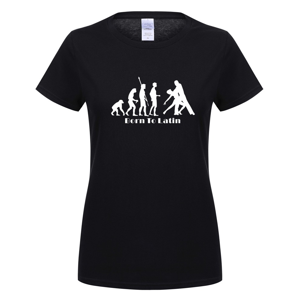 Show details for  New Women T Shirts Born To Latin Evolution Of Dance T-Shirt Summer Short Sleeve Cotton Woman T-Shirt Female Clothings  OT-012