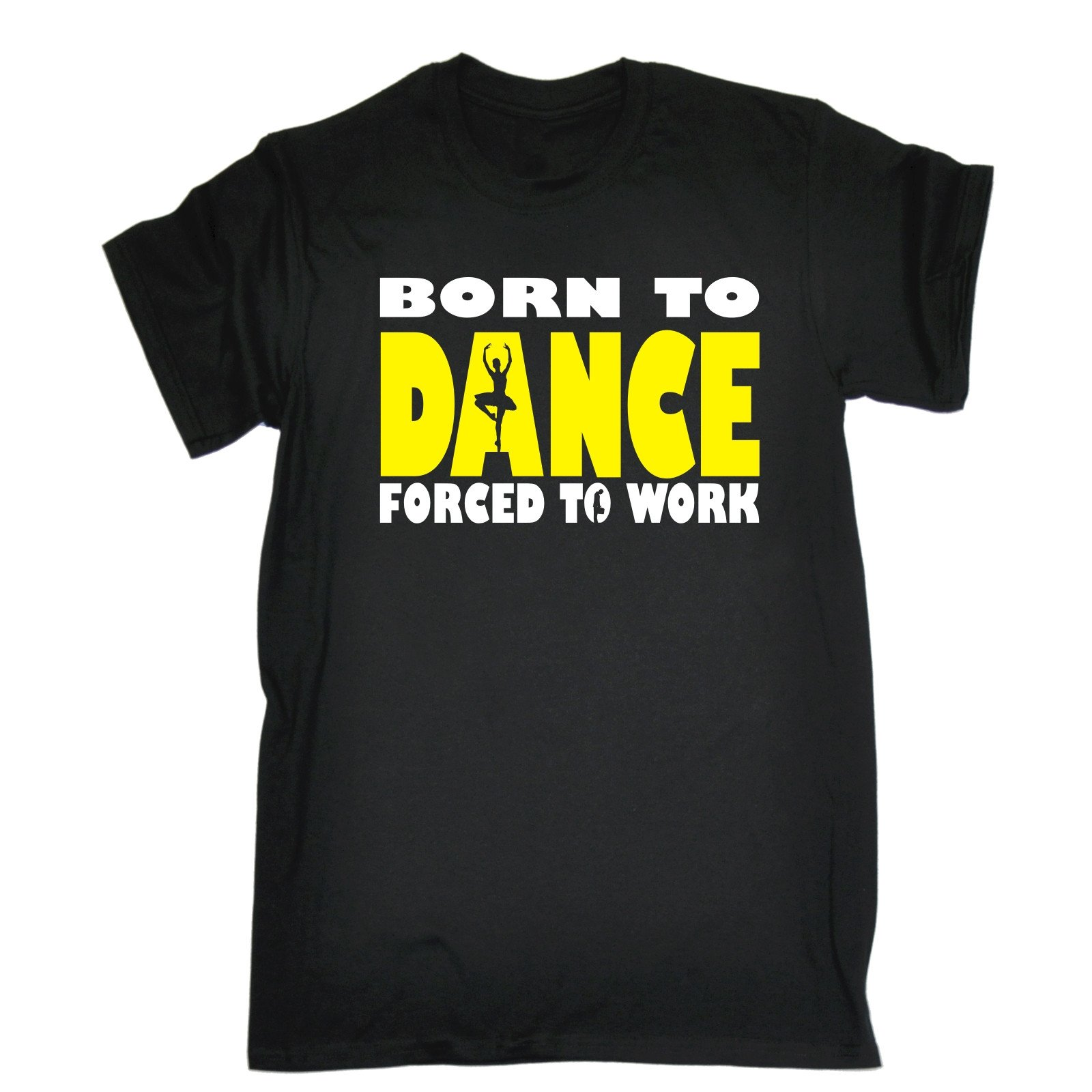 Born To Dance Forced To Work T-SHIRT Dancer Dancing Shoes Arts Gift Christmas Novelty O-Neck Tops High Quality for Man T SHIRT