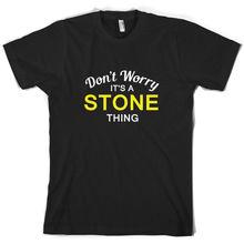 Dont Worry Its a STONE Thing! - Mens T-Shirt Family Custom Name Sleeve Hot Print T Shirt Short Tops