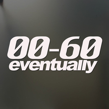 For 0-60 Eventually Funny Sticker Slow Race Lowered Car Window Decal Rear