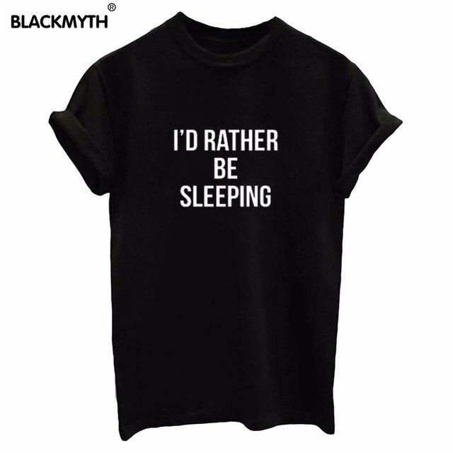 Я бы предпочла быть спальный с буквенным принтом женская футболка Футболки Camisas Mujer свободная футболка Femme