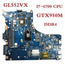 ROG GL552VX I7-6700HQ процессор GTX950M материнская плата REV2.1 для ASUS ROG GL552V GL552VX GL552VW Материнская плата ноутбука протестирована 90NB0AW0-R01000