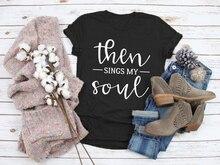Christian T-shirt Then Sings My Soul