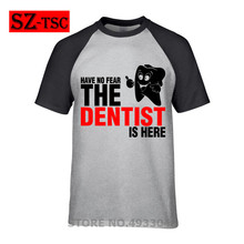 99734cd24 funny Have No Fear The Dentist Is Here He Tshirt Homme 2019 New Summer  Cotton T
