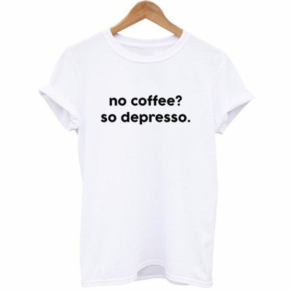 No Coffee So Depresso T-Shirt Tumblr shirt Coffee Lovers Gift Coffee Addict Caffeine Queen Women T-Shirt Aesthetic Tee Espresso