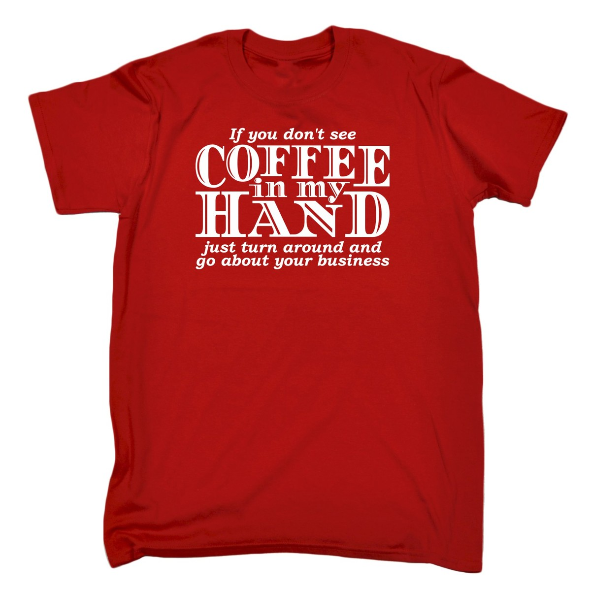 2018 Hot Sale If You Don 39 t See Coffee In My Hand Morning Joke Funny Humour T SHIRT Birthday Tee Shirt in T Shirts from Men 39 s Clothing