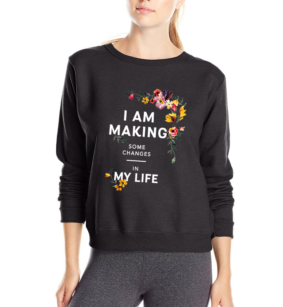 I Am Making Some Changes In My Life Hip Hop Hoodies 2019 Spring Autumn Women Tracksuit Warm Fleece Personalized Sweatshirts