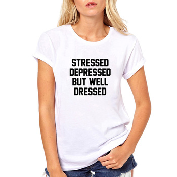 Stressed Depressed But Well Dressed Printed Short Sleeve Cotton T Shirt Women O-neck Loose Tee Shirt Femme Casual T-shirt Women