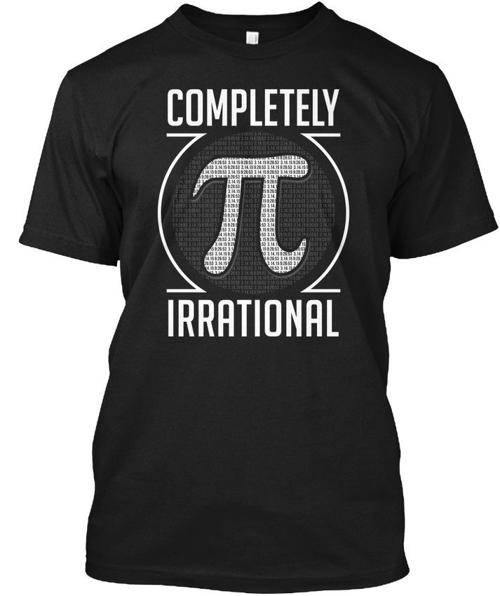 Math Pi Completely Irrational - popular Tagless Tee T-Shirt